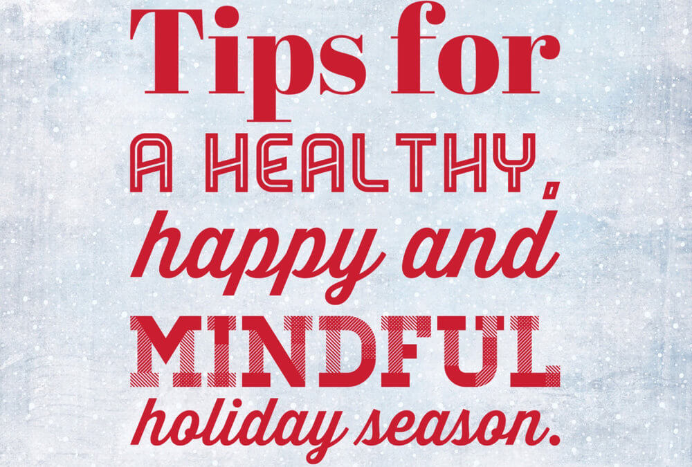Tips For a Healthy, Happy and Mindful Holiday Season