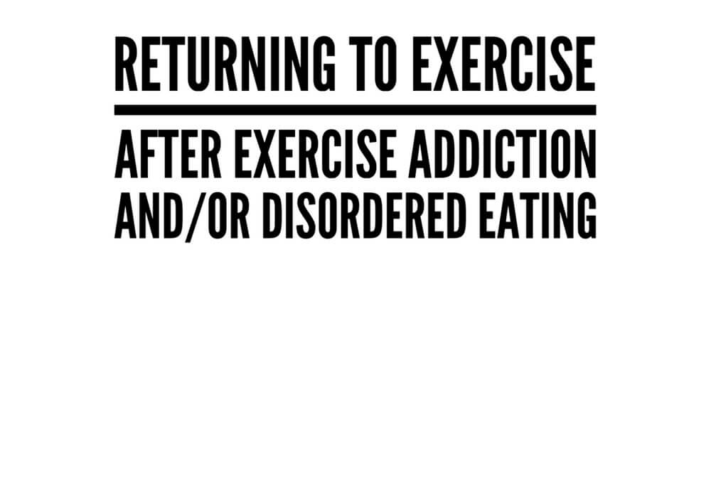 Returning to Exercise after Exercise Addiction and/or Disordered Eating