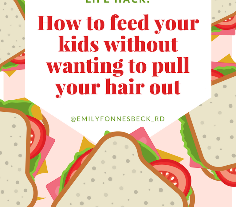 Life Hack: How to Feed Your Kids Without Wanting To Pull Your Hair Out